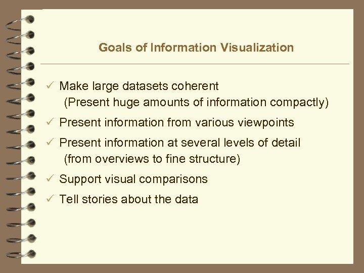 Goals of Information Visualization ü Make large datasets coherent (Present huge amounts of information