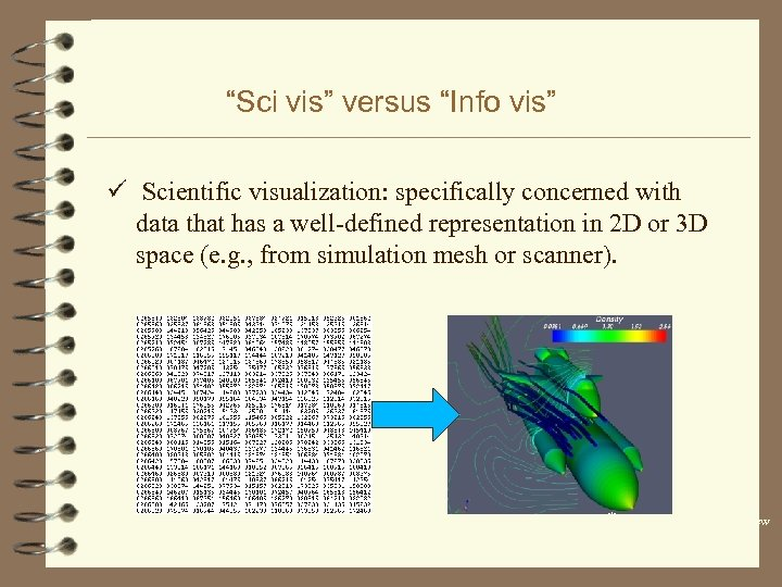 """""""Sci vis"""" versus """"Info vis"""" ü Scientific visualization: specifically concerned with data that has"""