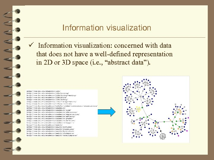 Information visualization ü Information visualization: concerned with data that does not have a well-defined