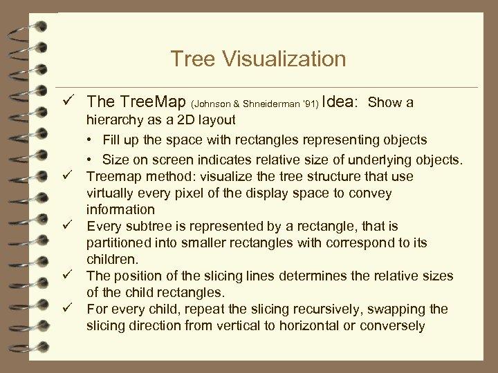 Tree Visualization ü The Tree. Map (Johnson & Shneiderman ' 91) Idea: Show a