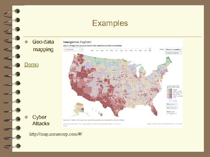 Examples Geo data mapping Demo Cyber Attacks http: //map. norsecorp. com/#/
