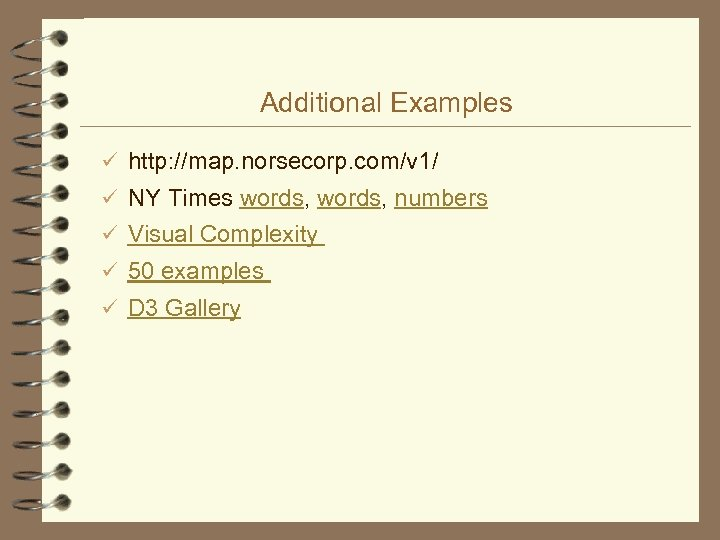 Additional Examples ü http: //map. norsecorp. com/v 1/ ü NY Times words, numbers ü