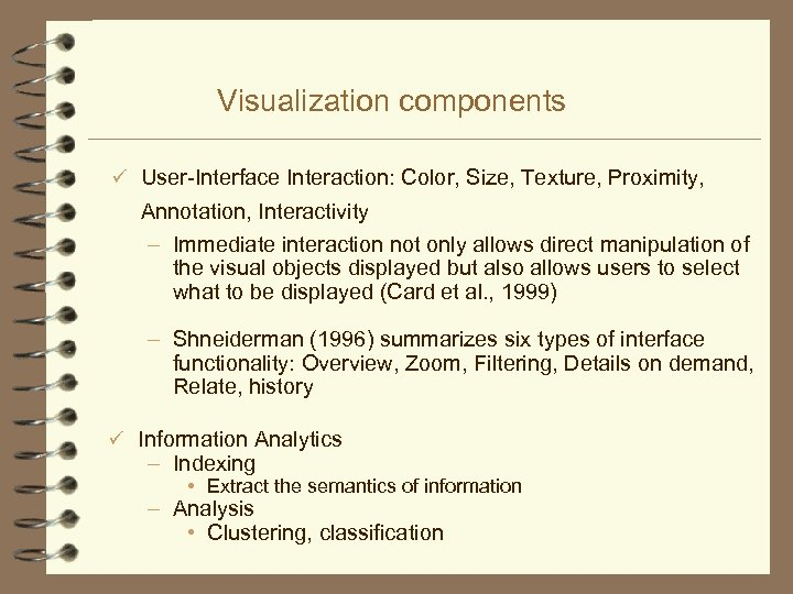Visualization components ü User-Interface Interaction: Color, Size, Texture, Proximity, Annotation, Interactivity – Immediate interaction