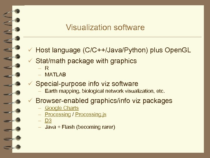 Visualization software ü Host language (C/C++/Java/Python) plus Open. GL ü Stat/math package with graphics