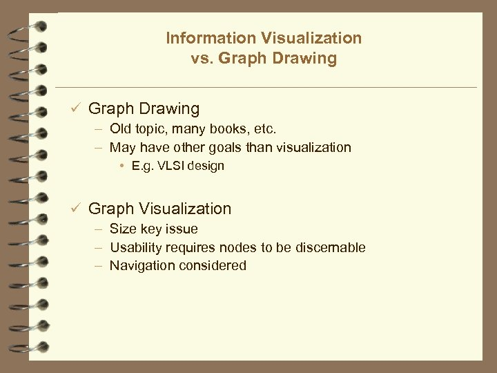 Information Visualization vs. Graph Drawing ü Graph Drawing – Old topic, many books, etc.