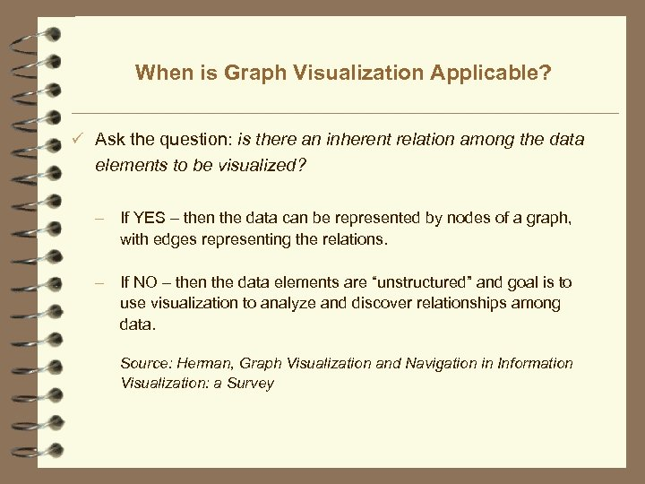 When is Graph Visualization Applicable? ü Ask the question: is there an inherent relation