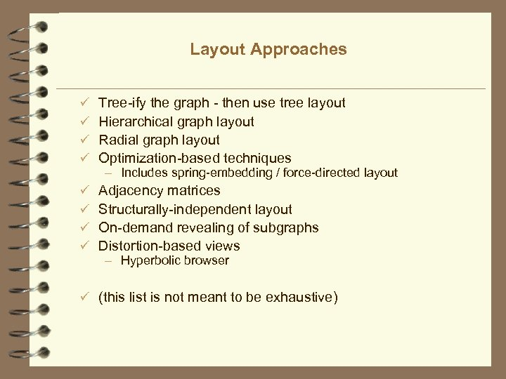 Layout Approaches ü ü Tree-ify the graph - then use tree layout Hierarchical graph