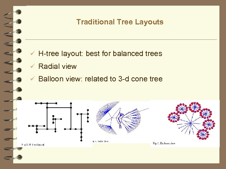 Traditional Tree Layouts ü H-tree layout: best for balanced trees ü Radial view ü