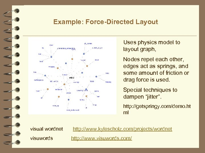 Example: Force-Directed Layout Uses physics model to layout graph, Nodes repel each other, edges