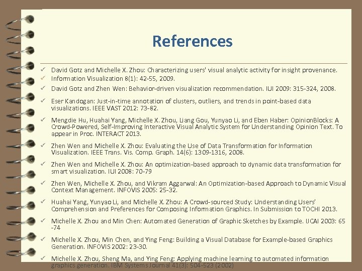 References ü David Gotz and Michelle X. Zhou: Characterizing users' visual analytic activity for