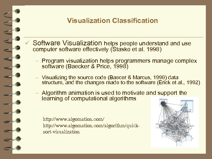 Visualization Classification ü Software Visualization helps people understand use computer software effectively (Stasko et