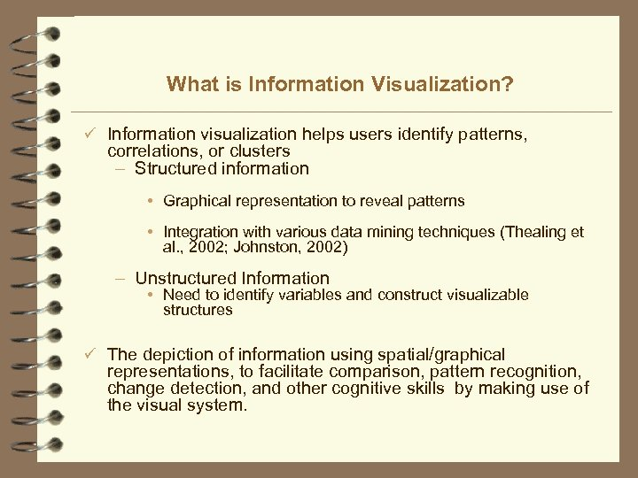 What is Information Visualization? ü Information visualization helps users identify patterns, correlations, or clusters