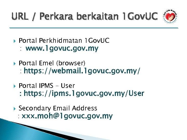 URL / Perkara berkaitan 1 Gov. UC Portal Perkhidmatan 1 Gov. UC : www.