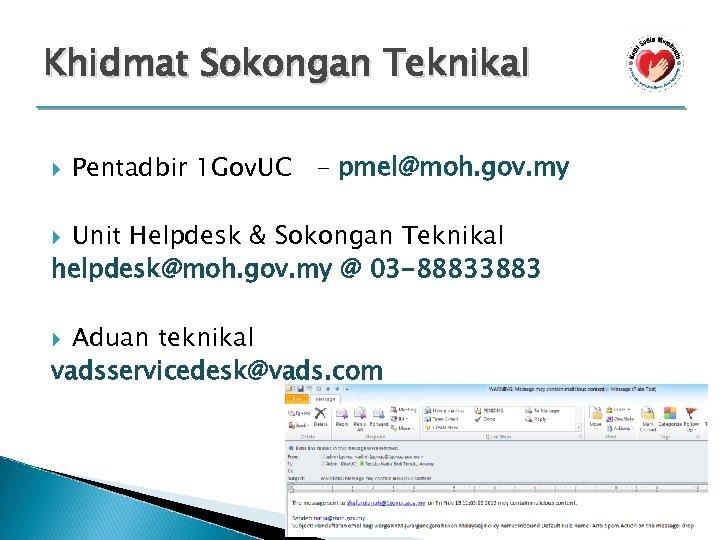 Khidmat Sokongan Teknikal Pentadbir 1 Gov. UC - pmel@moh. gov. my Unit Helpdesk &
