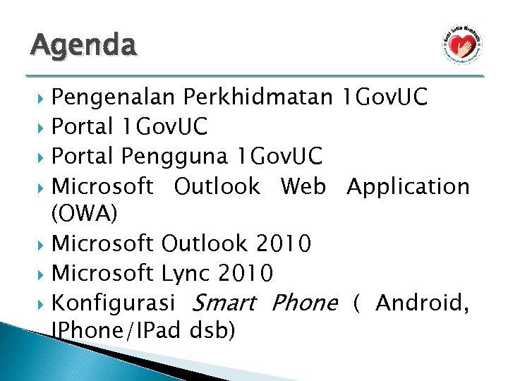Agenda Pengenalan Perkhidmatan 1 Gov. UC Portal Pengguna 1 Gov. UC Microsoft Outlook Web