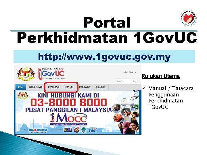 Portal Perkhidmatan 1 Gov. UC http: //www. 1 govuc. gov. my Rujukan Utama ü