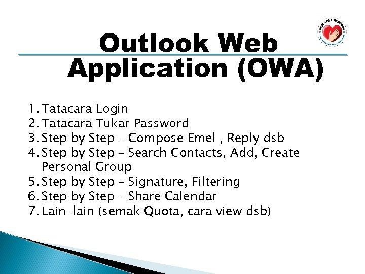 Outlook Web Application (OWA) 1. Tatacara Login 2. Tatacara Tukar Password 3. Step by