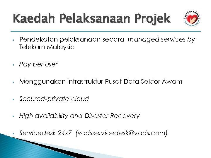 Kaedah Pelaksanaan Projek • Pendekatan pelaksanaan secara managed services by Telekom Malaysia • Pay