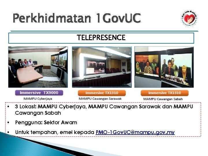 Perkhidmatan 1 Gov. UC TELEPRESENCE • 3 Lokasi: MAMPU Cyberjaya, MAMPU Cawangan Sarawak dan