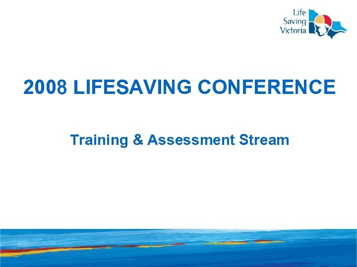 2008 LIFESAVING CONFERENCE Training & Assessment Stream