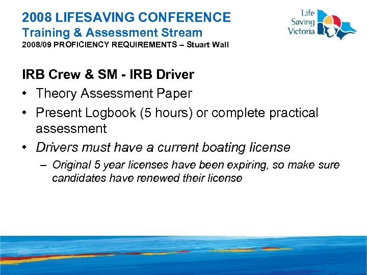 2008 LIFESAVING CONFERENCE Training & Assessment Stream 2008/09 PROFICIENCY REQUIREMENTS – Stuart Wall IRB