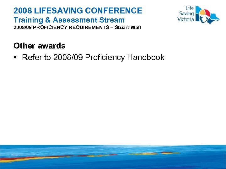 2008 LIFESAVING CONFERENCE Training & Assessment Stream 2008/09 PROFICIENCY REQUIREMENTS – Stuart Wall Other