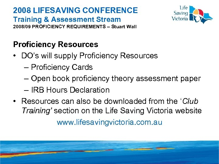 2008 LIFESAVING CONFERENCE Training & Assessment Stream 2008/09 PROFICIENCY REQUIREMENTS – Stuart Wall Proficiency