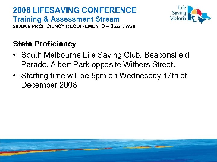 2008 LIFESAVING CONFERENCE Training & Assessment Stream 2008/09 PROFICIENCY REQUIREMENTS – Stuart Wall State