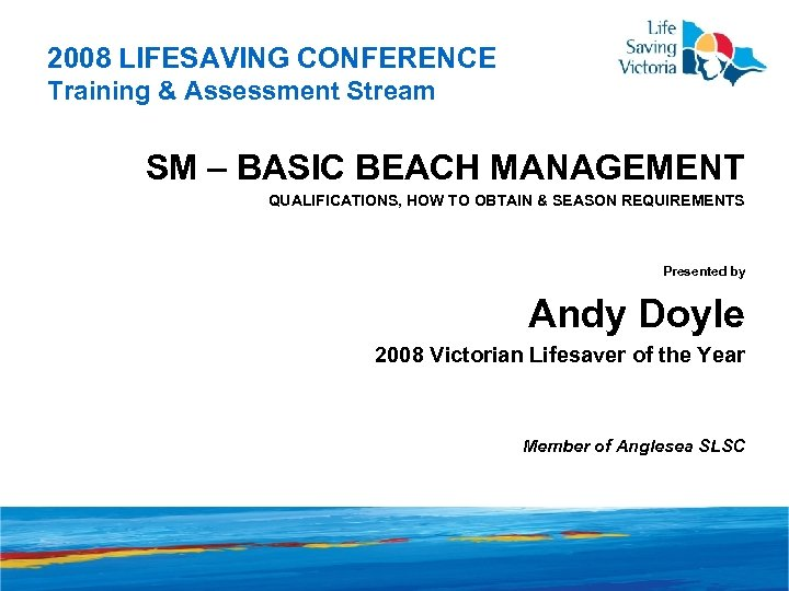 2008 LIFESAVING CONFERENCE Training & Assessment Stream SM – BASIC BEACH MANAGEMENT QUALIFICATIONS, HOW