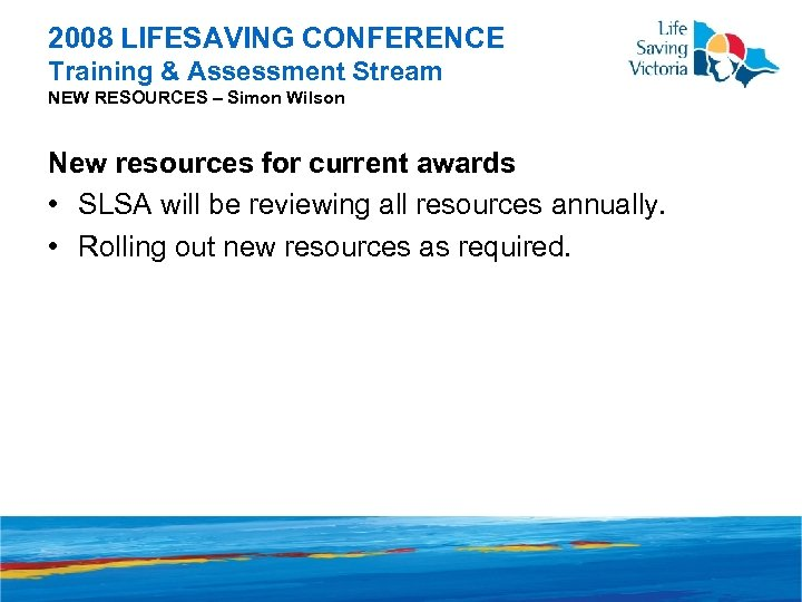 2008 LIFESAVING CONFERENCE Training & Assessment Stream NEW RESOURCES – Simon Wilson New resources