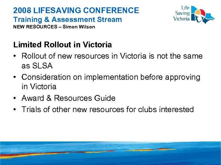 2008 LIFESAVING CONFERENCE Training & Assessment Stream NEW RESOURCES – Simon Wilson Limited Rollout