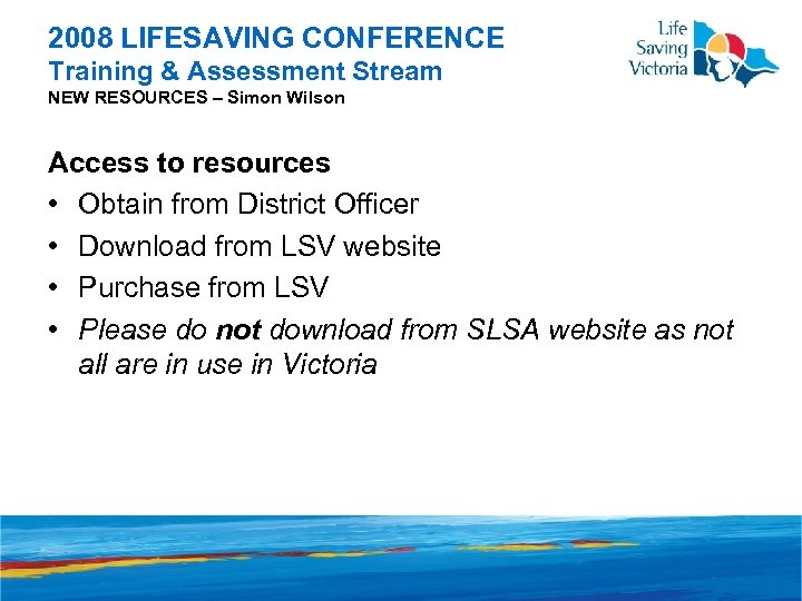 2008 LIFESAVING CONFERENCE Training & Assessment Stream NEW RESOURCES – Simon Wilson Access to