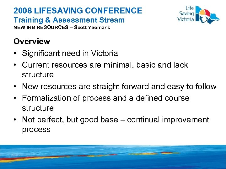 2008 LIFESAVING CONFERENCE Training & Assessment Stream NEW IRB RESOURCES – Scott Yeomans Overview