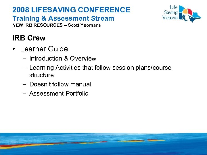 2008 LIFESAVING CONFERENCE Training & Assessment Stream NEW IRB RESOURCES – Scott Yeomans IRB