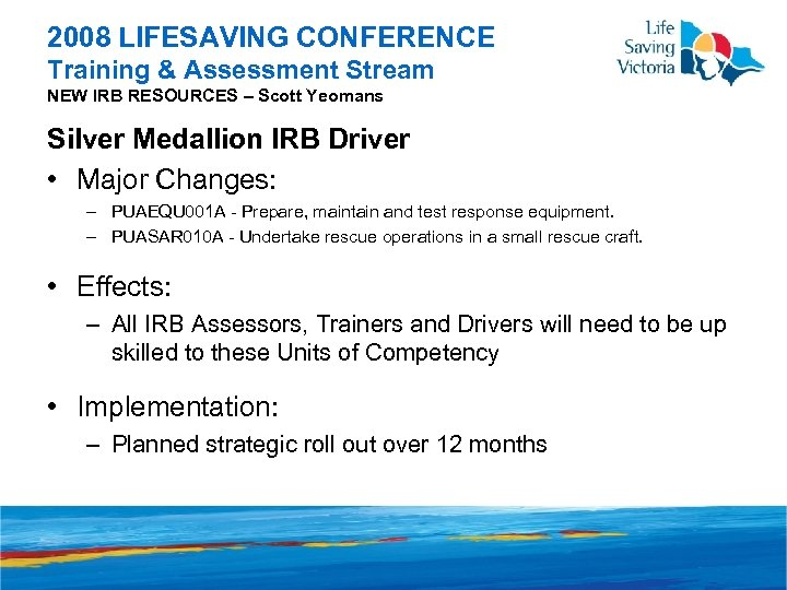 2008 LIFESAVING CONFERENCE Training & Assessment Stream NEW IRB RESOURCES – Scott Yeomans Silver