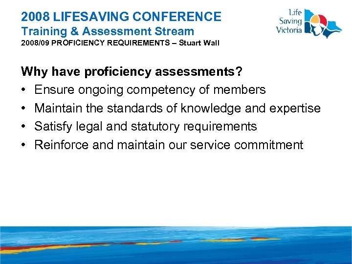2008 LIFESAVING CONFERENCE Training & Assessment Stream 2008/09 PROFICIENCY REQUIREMENTS – Stuart Wall Why