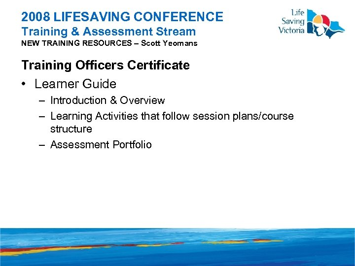 2008 LIFESAVING CONFERENCE Training & Assessment Stream NEW TRAINING RESOURCES – Scott Yeomans Training