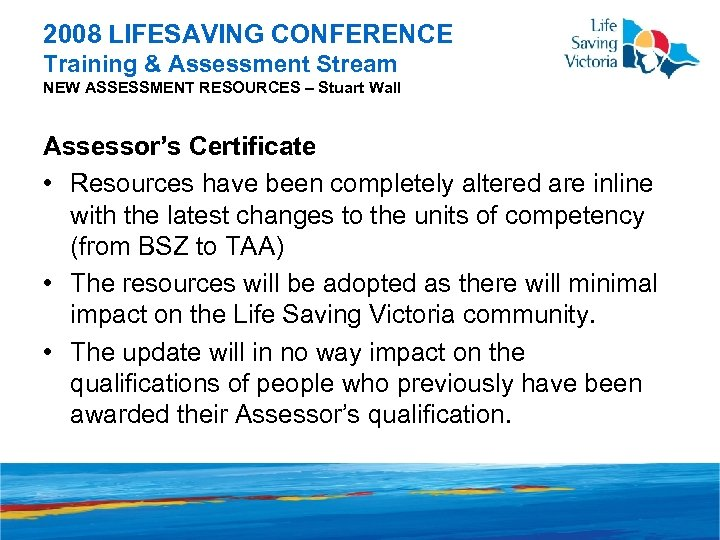 2008 LIFESAVING CONFERENCE Training & Assessment Stream NEW ASSESSMENT RESOURCES – Stuart Wall Assessor's