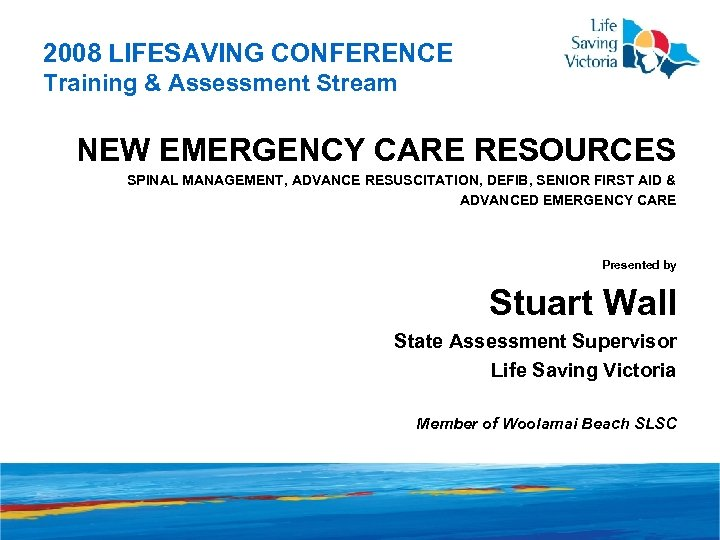 2008 LIFESAVING CONFERENCE Training & Assessment Stream NEW EMERGENCY CARE RESOURCES SPINAL MANAGEMENT, ADVANCE
