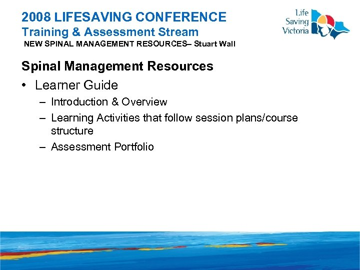 2008 LIFESAVING CONFERENCE Training & Assessment Stream NEW SPINAL MANAGEMENT RESOURCES– Stuart Wall Spinal