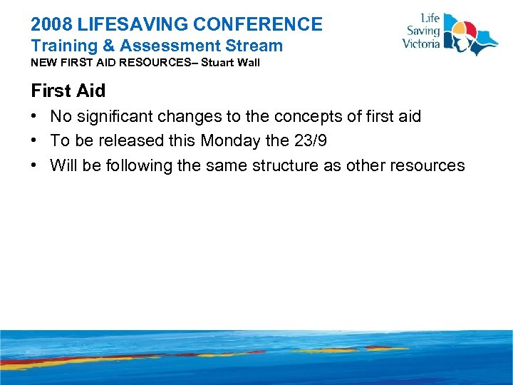 2008 LIFESAVING CONFERENCE Training & Assessment Stream NEW FIRST AID RESOURCES– Stuart Wall First