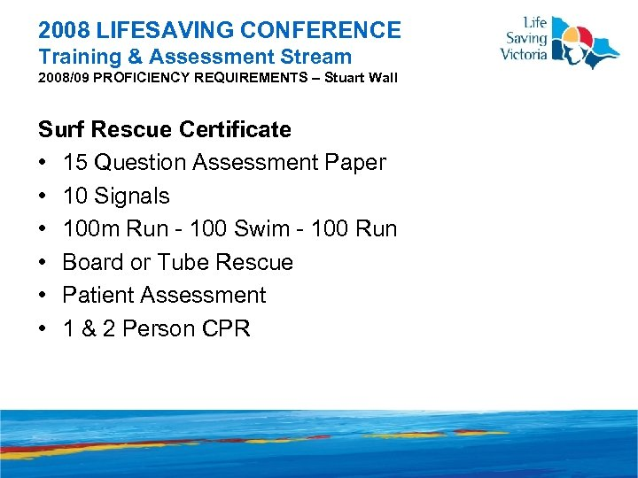 2008 LIFESAVING CONFERENCE Training & Assessment Stream 2008/09 PROFICIENCY REQUIREMENTS – Stuart Wall Surf
