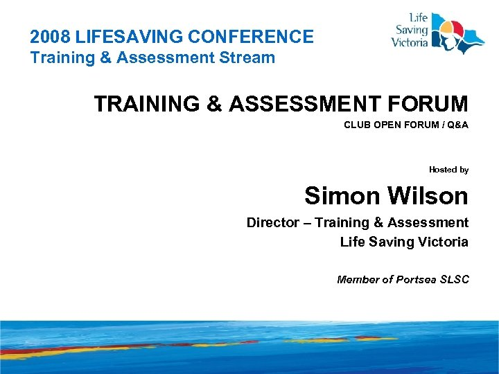 2008 LIFESAVING CONFERENCE Training & Assessment Stream TRAINING & ASSESSMENT FORUM CLUB OPEN FORUM