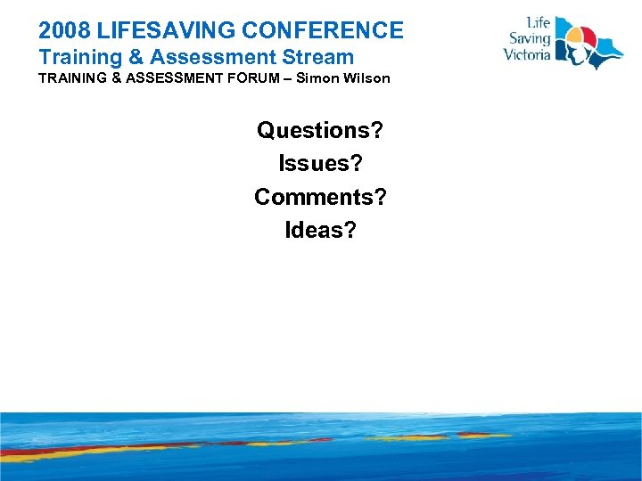 2008 LIFESAVING CONFERENCE Training & Assessment Stream TRAINING & ASSESSMENT FORUM – Simon Wilson