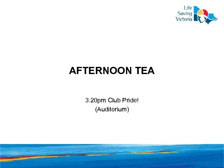 AFTERNOON TEA 3. 20 pm Club Pride! (Auditorium)