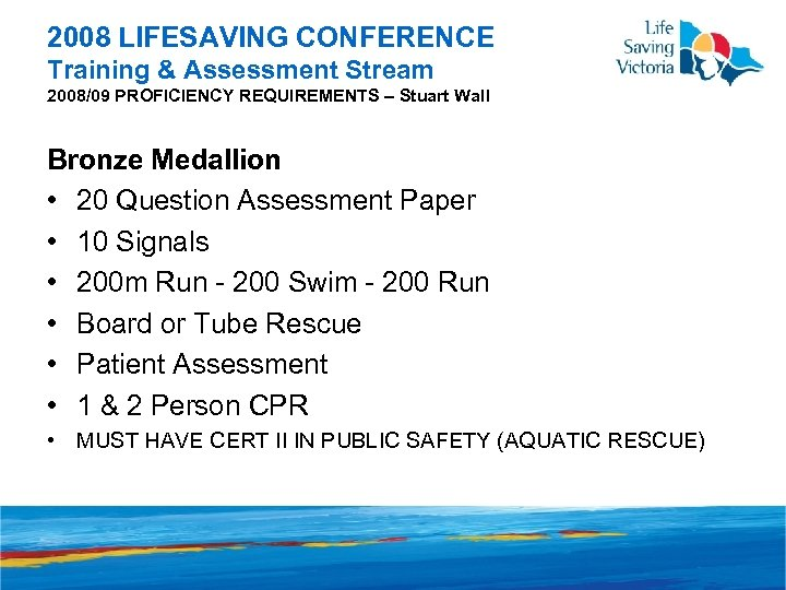 2008 LIFESAVING CONFERENCE Training & Assessment Stream 2008/09 PROFICIENCY REQUIREMENTS – Stuart Wall Bronze