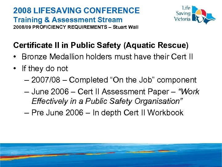 2008 LIFESAVING CONFERENCE Training & Assessment Stream 2008/09 PROFICIENCY REQUIREMENTS – Stuart Wall Certificate