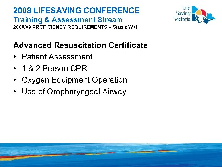 2008 LIFESAVING CONFERENCE Training & Assessment Stream 2008/09 PROFICIENCY REQUIREMENTS – Stuart Wall Advanced