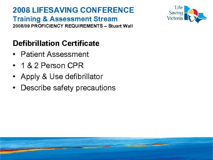 2008 LIFESAVING CONFERENCE Training & Assessment Stream 2008/09 PROFICIENCY REQUIREMENTS – Stuart Wall Defibrillation