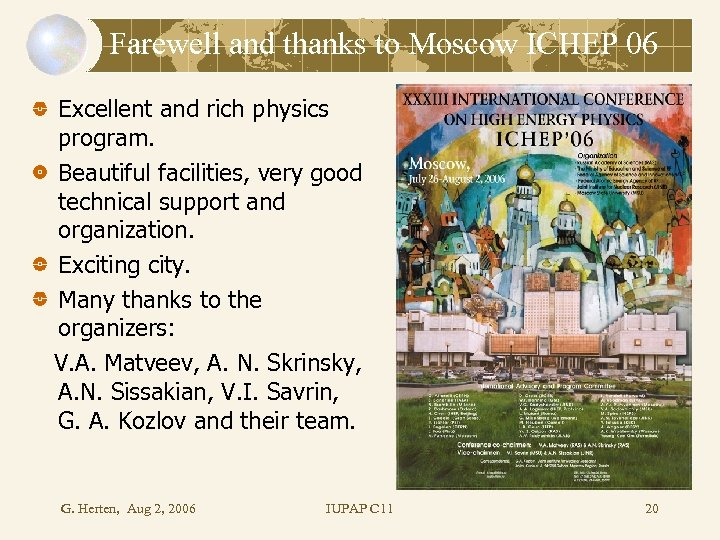 Farewell and thanks to Moscow ICHEP 06 Excellent and rich physics program. Beautiful facilities,